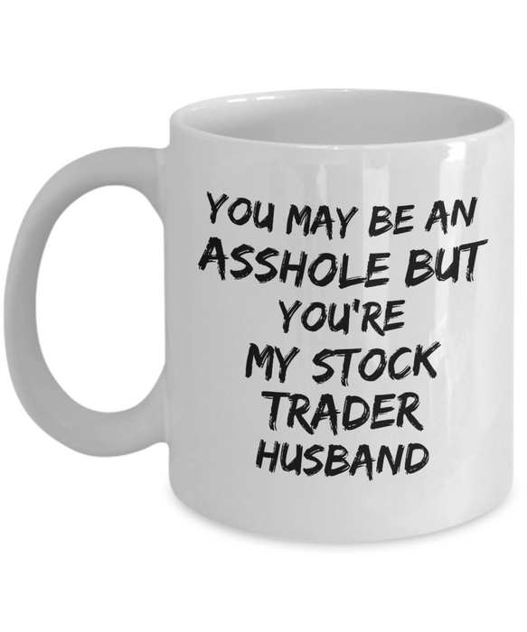 You May Be An Asshole But You'Re My Stock Trader Husband, 11oz Coffee Mug Gag Gift for Coworker Boss Retirement or Birthday - Ribbon Canyon