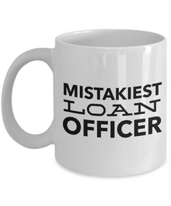 Mistakiest Loan Officer, 11oz Coffee Mug  Dad Mom Inspired Gift - Ribbon Canyon