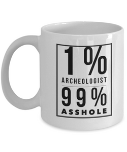 1% Archeologist 99% Asshole  11oz Coffee Mug Best Inspirational Gifts - Ribbon Canyon