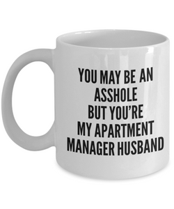 You May Be An Asshole But You'Re My Apartment Manager Husband  11oz Coffee Mug Best Inspirational Gifts - Ribbon Canyon