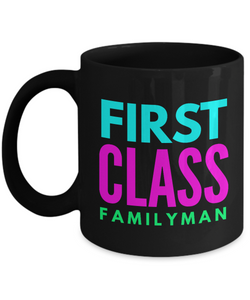 First Class Familyman - Family Gag Gifts For Mom or Dad Birthday Father or Mother Day -   11oz Coffee Mug - Ribbon Canyon
