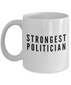 Strongest Politician - Birthday Retirement or Thank you Gift Idea -   11oz Coffee Mug - Ribbon Canyon
