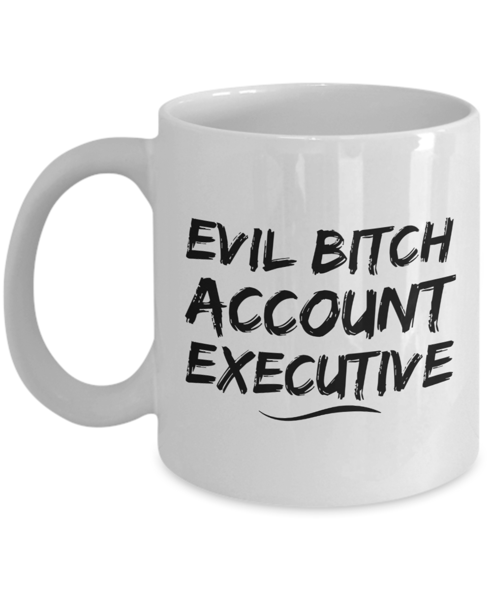 Funny Account Executive Quote 11Oz Coffee Mug , Evil Bitch Account Executive for Dad, Grandpa, Husband From Son, Daughter, Wife for Coffee & Tea Lovers - Ribbon Canyon