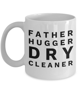 Father Hugger Dry Cleaner, 11oz Coffee Mug  Dad Mom Inspired Gift - Ribbon Canyon