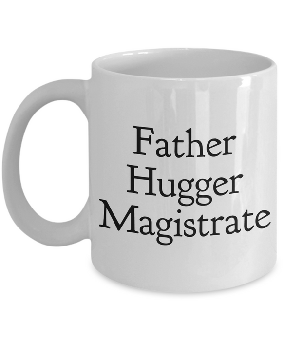Father Hugger Magistrate, 11oz Coffee Mug Gag Gift for Coworker Boss Retirement or Birthday - Ribbon Canyon