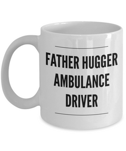 Father Hugger Ambulance Driver  11oz Coffee Mug Best Inspirational Gifts - Ribbon Canyon