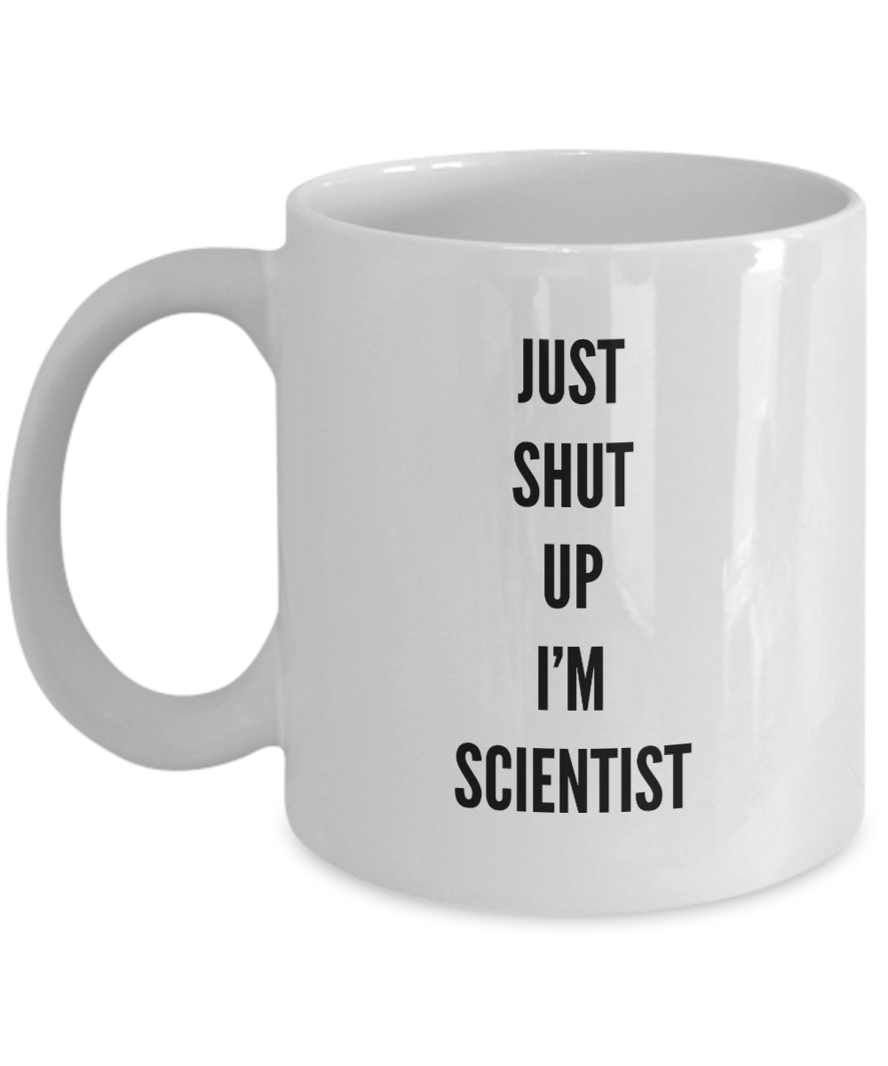 Just Shut Up I'm Scientist, 11Oz Coffee Mug for Dad, Grandpa, Husband From Son, Daughter, Wife for Coffee & Tea Lovers - Ribbon Canyon