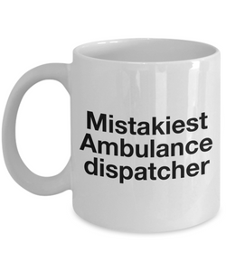 Mistakiest Ambulance Dispatcher  11oz Coffee Mug Best Inspirational Gifts - Ribbon Canyon