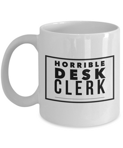Horrible Desk Clerk, 11oz Coffee Mug Gag Gift for Coworker Boss Retirement or Birthday - Ribbon Canyon
