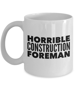 Horrible Construction Foreman  11oz Coffee Mug Best Inspirational Gifts - Ribbon Canyon