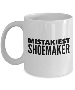Mistakiest Shoemaker, 11oz Coffee Mug  Dad Mom Inspired Gift - Ribbon Canyon