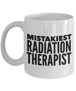 Mistakiest Radiation Therapist   11oz Coffee Mug Gag Gift for Coworker Boss Retirement - Ribbon Canyon