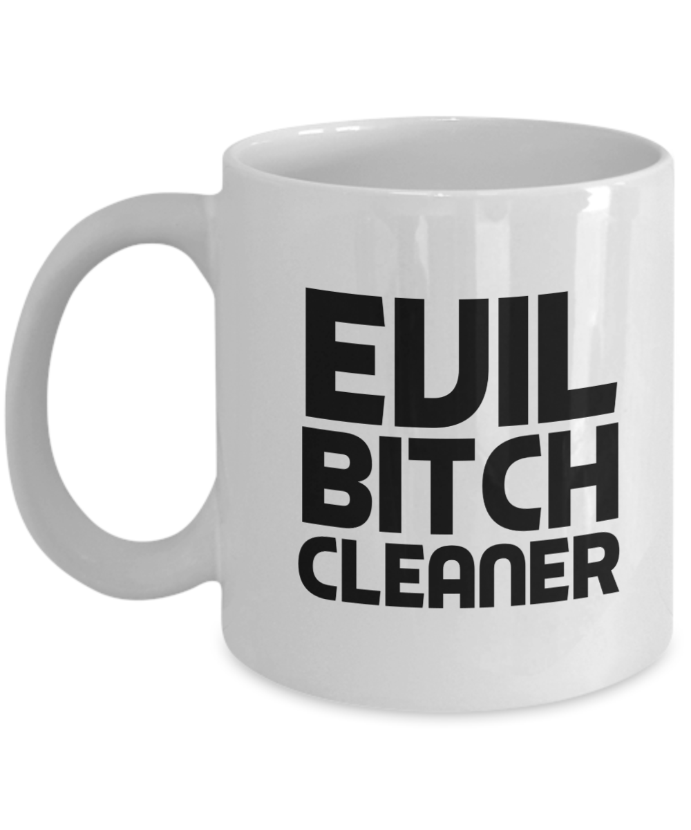 Funny Cleaner Quote 11Oz Coffee Mug , Evil Bitch Cleaner for Dad, Grandpa, Husband From Son, Daughter, Wife for Coffee & Tea Lovers - Ribbon Canyon