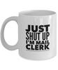 Funny Mail Clerk 11Oz Coffee Mug , Just Shut Up I'm Mail Clerk for Dad, Grandpa, Husband From Son, Daughter, Wife for Coffee & Tea Lovers - Ribbon Canyon