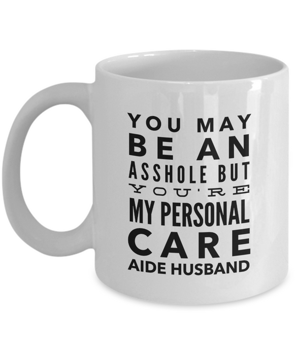 You May Be An Asshole But You'Re My Personal Care Aide Husband Gag Gift for Coworker Boss Retirement or Birthday - Ribbon Canyon
