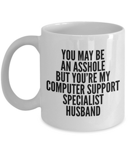You May Be An Asshole But You'Re My Computer Support Specialist Husband Gag Gift for Coworker Boss Retirement or Birthday - Ribbon Canyon