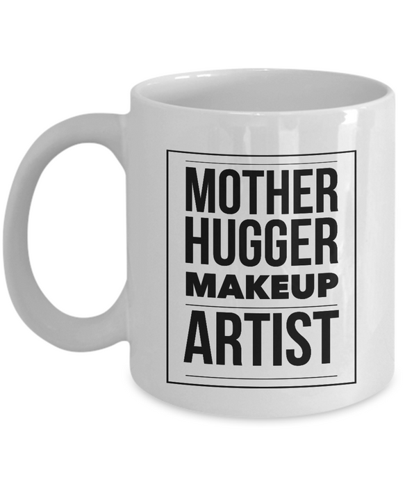 Funny Mug Mother Hugger Makeup Artist   11oz Coffee Mug Gag Gift for Coworker Boss Retirement - Ribbon Canyon
