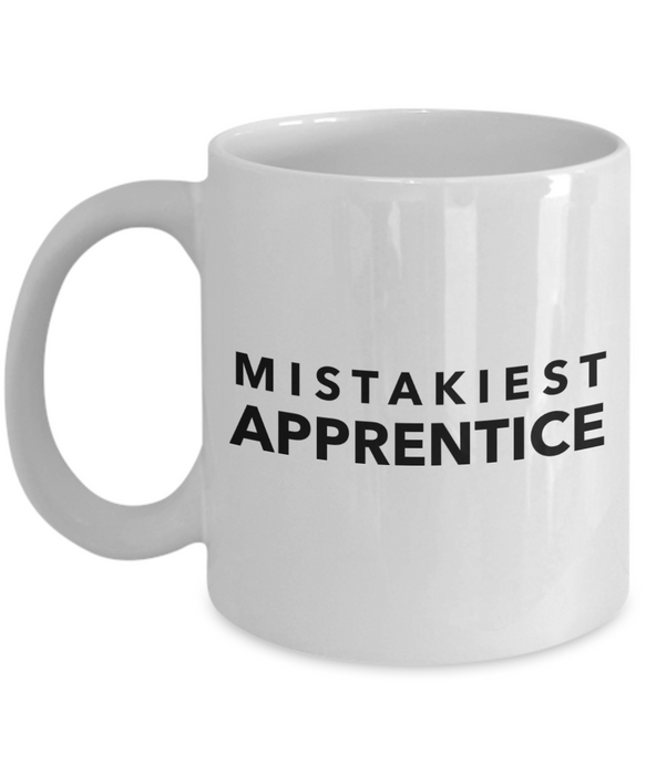 Mistakiest Apprentice, 11oz Coffee Mug Best Inspirational Gifts - Ribbon Canyon