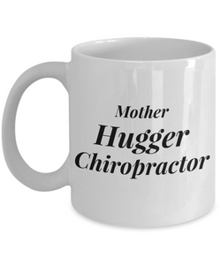 Mother Hugger Chiropractor, 11oz Coffee Mug Best Inspirational Gifts - Ribbon Canyon