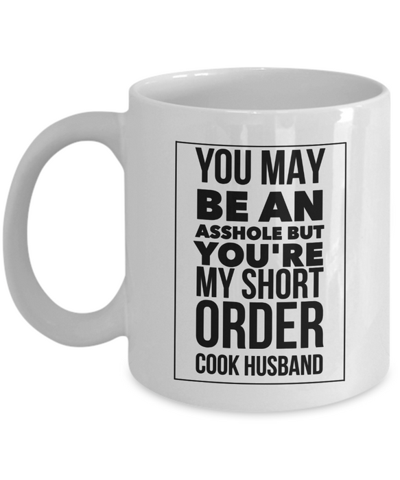 You May Be An Asshole But You'Re My Short Order Cook Husband Gag Gift for Coworker Boss Retirement or Birthday - Ribbon Canyon