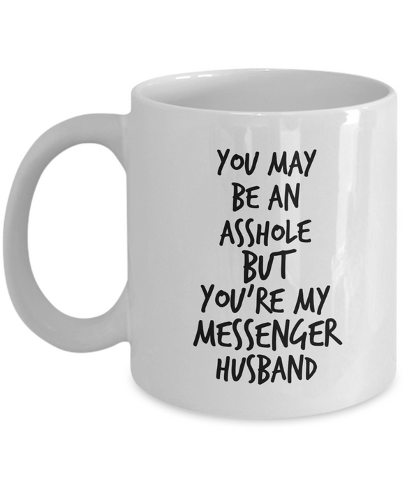 You May Be An Asshole But You'Re My Messenger Husband, 11oz Coffee Mug Gag Gift for Coworker Boss Retirement or Birthday - Ribbon Canyon