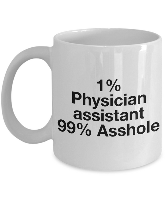 1% Physician Assistant 99% Asshole, 11oz Coffee Mug Best Inspirational Gifts - Ribbon Canyon