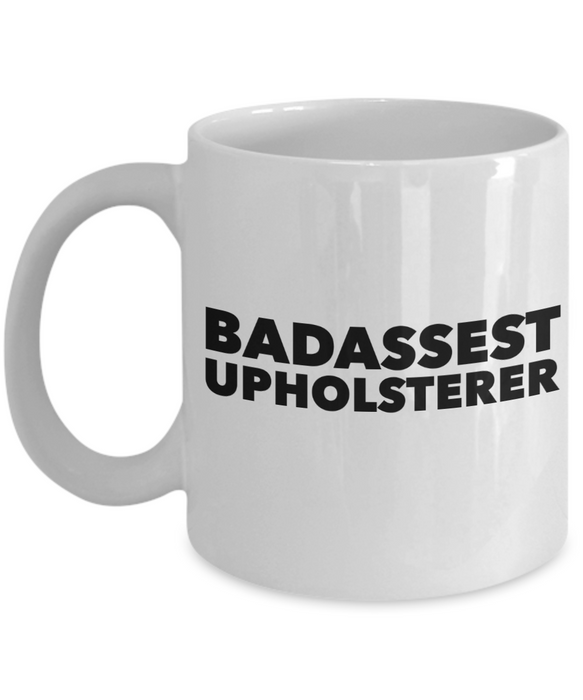 Badassest Upholsterer  11oz Coffee Mug Best Inspirational Gifts - Ribbon Canyon