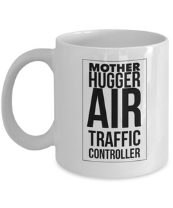 Mother Hugger Air Traffic Controller, 11oz Coffee Mug Best Inspirational Gifts - Ribbon Canyon