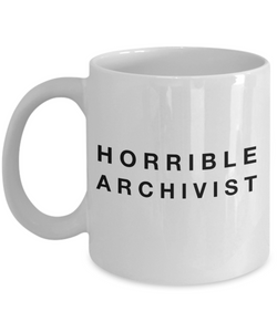Horrible Archivist  11oz Coffee Mug Best Inspirational Gifts - Ribbon Canyon