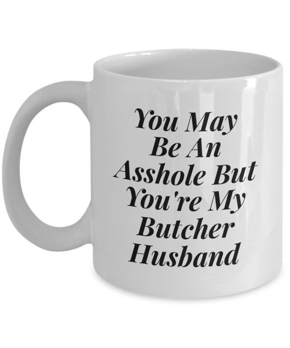 Funny Mug You May Be An Asshole But You'Re My Butcher Husband   11oz Coffee Mug Gag Gift for Coworker Boss Retirement - Ribbon Canyon