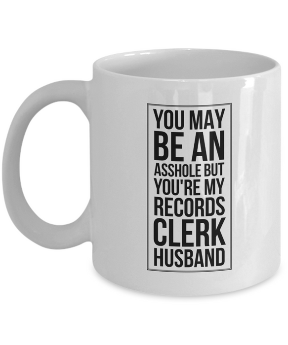 Funny Mug You May Be An Asshole But You'Re My Records Clerk Husband   11oz Coffee Mug Gag Gift for Coworker Boss Retirement - Ribbon Canyon