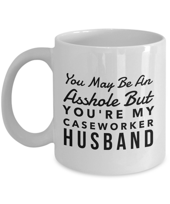 You May Be An Asshole But You'Re My Caseworker Husband, 11oz Coffee Mug  Dad Mom Inspired Gift - Ribbon Canyon