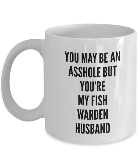 You May Be An Asshole But You'Re My Fish Warden Husband, 11oz Coffee Mug  Dad Mom Inspired Gift - Ribbon Canyon