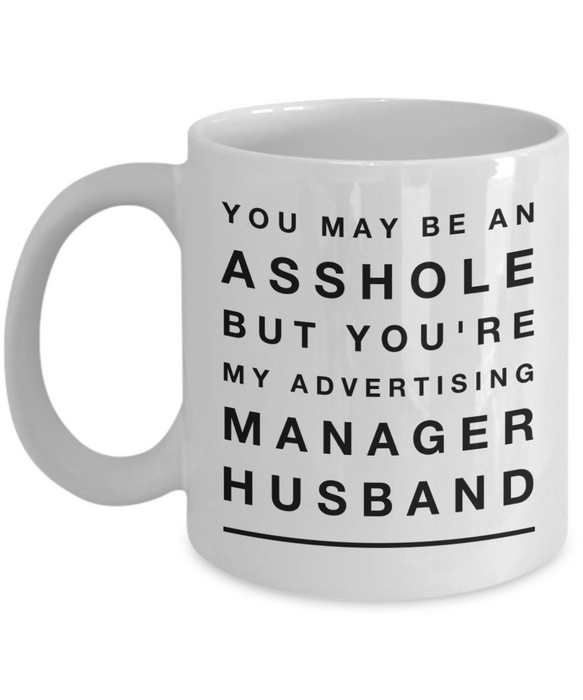 You May Be An Asshole But You'Re My Advertising Manager Husband, 11oz Coffee Mug  Dad Mom Inspired Gift - Ribbon Canyon