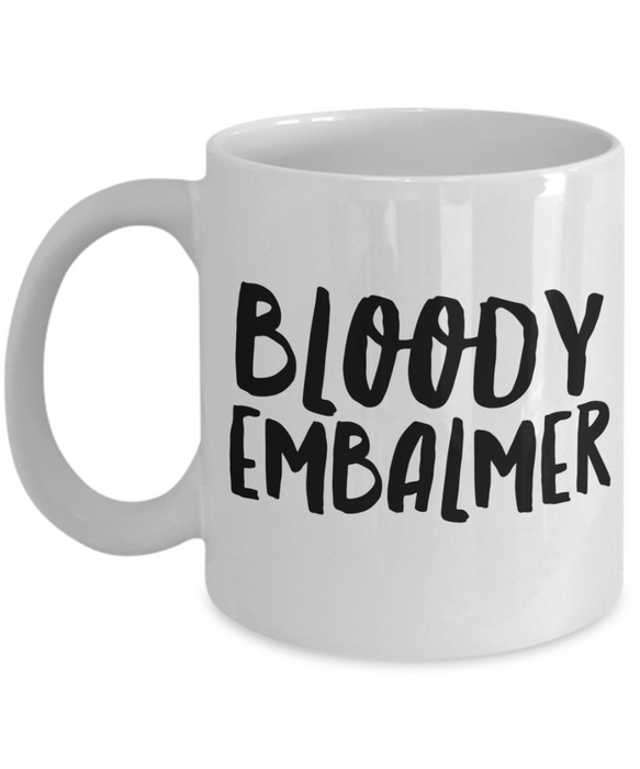 Bloody Embalmer  11oz Coffee Mug Best Inspirational Gifts - Ribbon Canyon