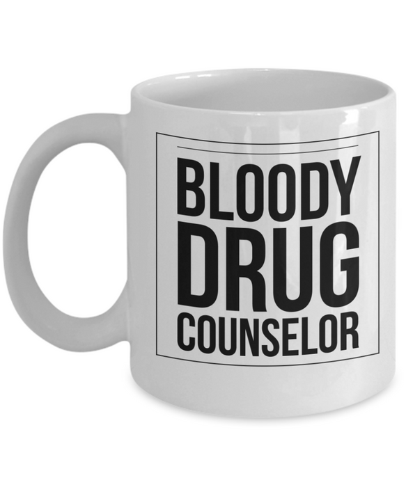 Bloody Drug Counselor  11oz Coffee Mug Best Inspirational Gifts - Ribbon Canyon