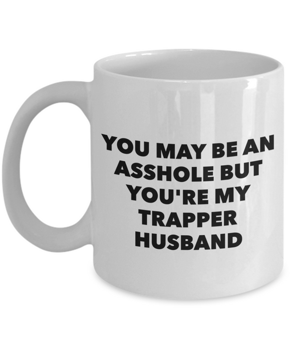 Funny Mug You May Be An Asshole But You'Re My Trapper Husband   11oz Coffee Mug Gag Gift for Coworker Boss Retirement - Ribbon Canyon