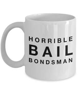 Horrible Bail Bondsman, 11oz Coffee Mug Best Inspirational Gifts - Ribbon Canyon