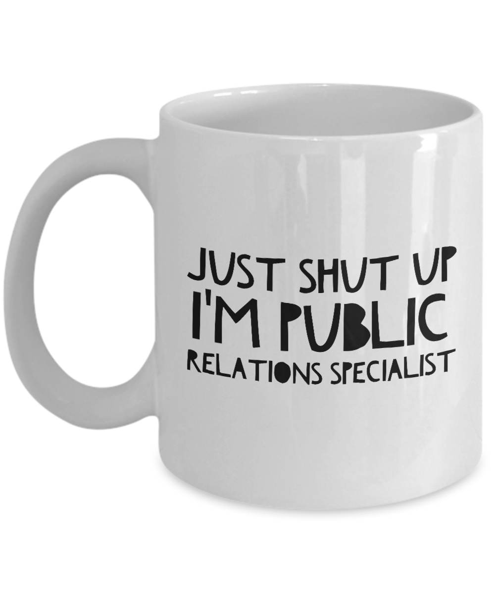Just Shut Up I'm Public Relations Specialist, 11Oz Coffee Mug Unique Gift Idea Coffee Mug - Father's Day / Birthday / Christmas Present - Ribbon Canyon