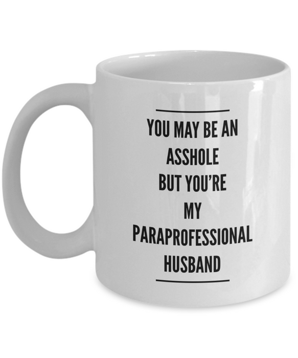 You May Be An Asshole But You'Re My Paraprofessional Husband Gag Gift for Coworker Boss Retirement or Birthday - Ribbon Canyon