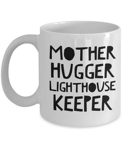 Mother Hugger Lighthouse Keeper, 11oz Coffee Mug  Dad Mom Inspired Gift - Ribbon Canyon