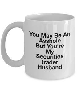 You May Be An Asshole But You'Re My Securities Trader Husband Gag Gift for Coworker Boss Retirement or Birthday - Ribbon Canyon