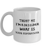 Trust Me I'm a Designer What Is Your Superpower, 11Oz Coffee Mug for Dad, Grandpa, Husband From Son, Daughter, Wife for Coffee & Tea Lovers - Ribbon Canyon