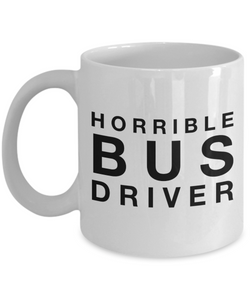 Horrible Bus Driver, 11oz Coffee Mug Gag Gift for Coworker Boss Retirement or Birthday - Ribbon Canyon