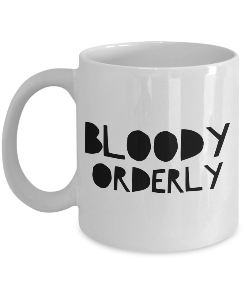 Bloody Orderly, 11oz Coffee Mug  Dad Mom Inspired Gift - Ribbon Canyon