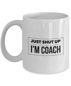Just Shut Up I'm Coach, 11Oz Coffee Mug Unique Gift Idea for Him, Her, Mom, Dad - Perfect Birthday Gifts for Men or Women / Birthday / Christmas Present - Ribbon Canyon
