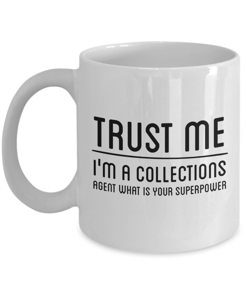 Trust Me I'm a Collections Agent What Is Your Superpower, 11Oz Coffee Mug Unique Gift Idea for Him, Her, Mom, Dad - Perfect Birthday Gifts for Men or Women / Birthday / Christmas Present - Ribbon Canyon