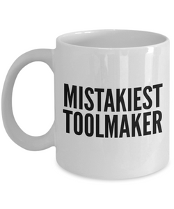 Mistakiest Toolmaker   11oz Coffee Mug Gag Gift for Coworker Boss Retirement - Ribbon Canyon