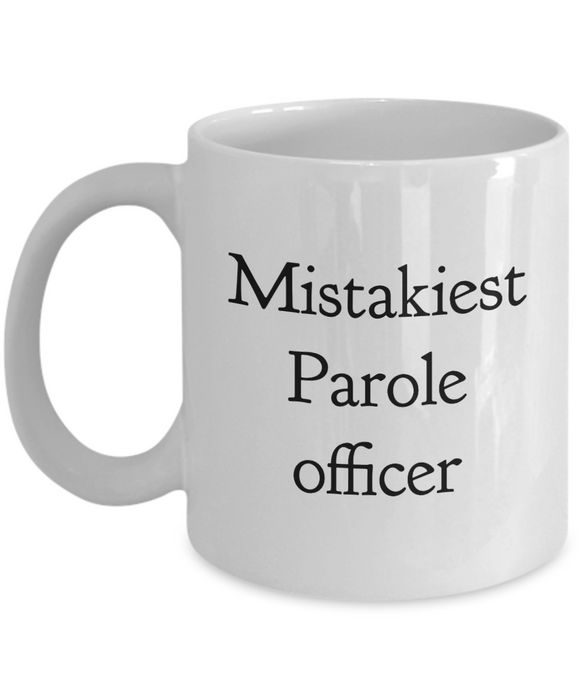 Mistakiest Parole Officer, 11oz Coffee Mug Gag Gift for Coworker Boss Retirement or Birthday - Ribbon Canyon