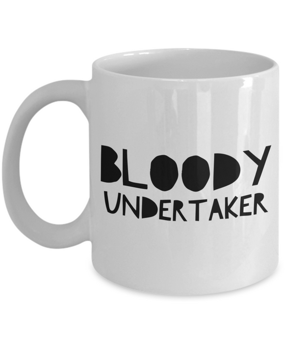 Funny Mug Bloody Undertaker   11oz Coffee Mug Gag Gift for Coworker Boss Retirement - Ribbon Canyon